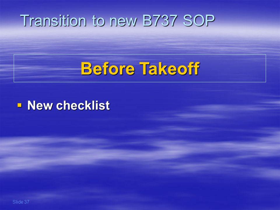Before Takeoff New checklist New checklist Transition to new B737 SOP Slide 37