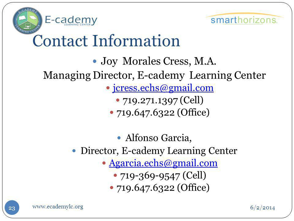 Contact Information 6/2/2014 23 Joy Morales Cress, M.A. Managing Director, E-cademy Learning Center jcress.echs@gmail.com 719.271.1397 (Cell) 719.647.