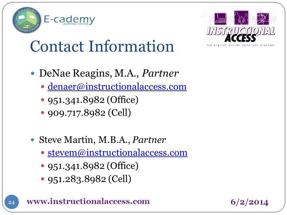 Contact Information 24 DeNae Reagins, M.A., Partner denaer@instructionalaccess.com 951.341.8982 (Office) 909.717.8982 (Cell) Steve Martin, M.B.A., Par