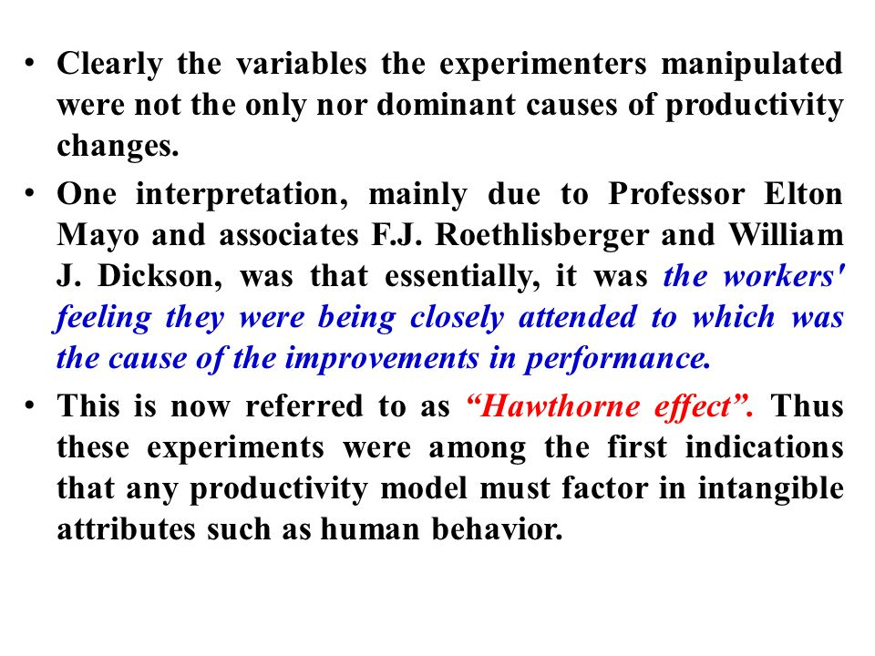Clearly the variables the experimenters manipulated were not the only nor dominant causes of productivity changes. One interpretation, mainly due to P