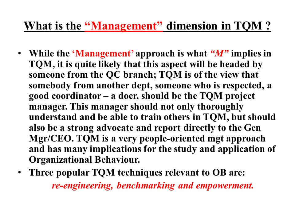 What is the Management dimension in TQM ? While the Management approach is what M implies in TQM, it is quite likely that this aspect will be headed b