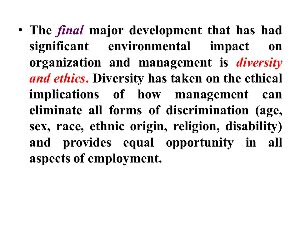 The final major development that has had significant environmental impact on organization and management is diversity and ethics. Diversity has taken