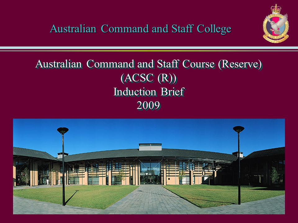 Australian Command and Staff Course (Reserve) (ACSC (R)) Induction Brief 2009 Australian Command and Staff College