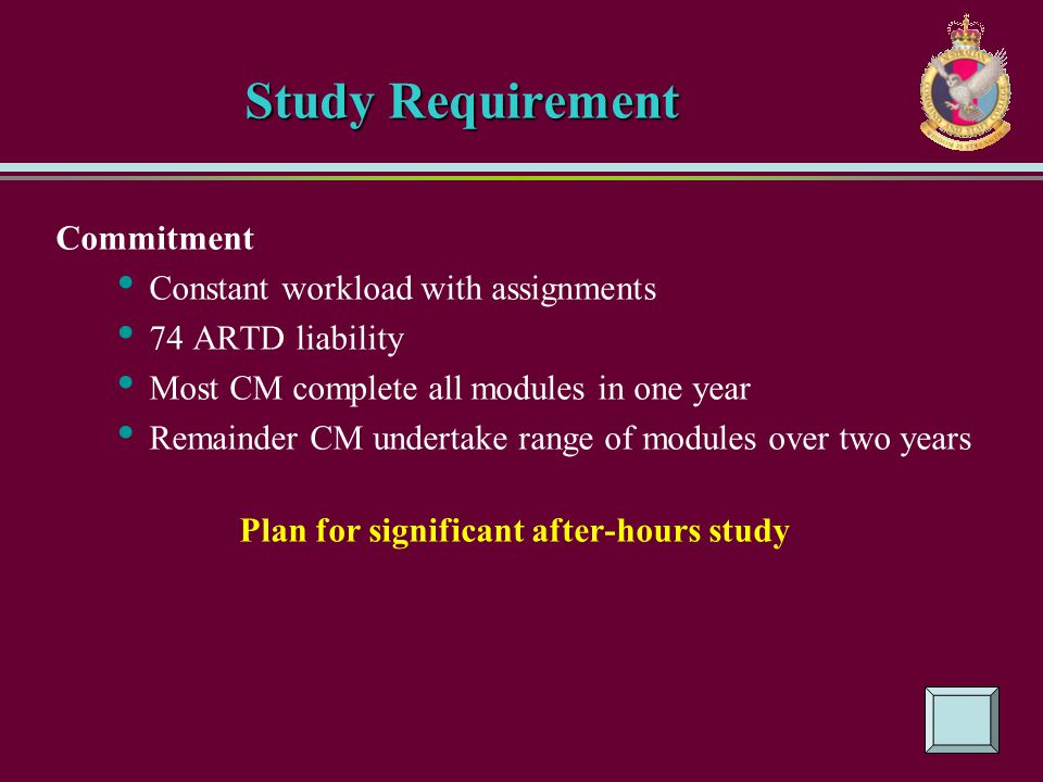 Study Requirement Commitment Constant workload with assignments 74 ARTD liability Most CM complete all modules in one year Remainder CM undertake rang