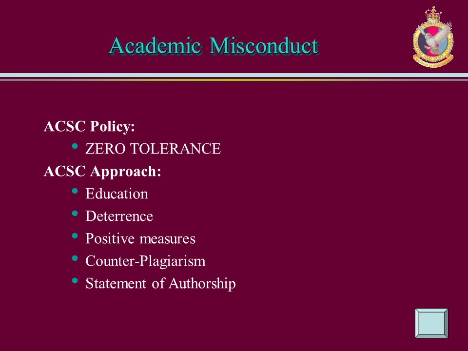 ACSC Policy: ZERO TOLERANCE ACSC Approach: Education Deterrence Positive measures Counter-Plagiarism Statement of Authorship Academic Misconduct Acade