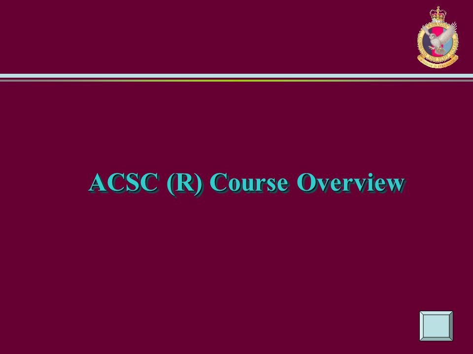 ACSC (R) Course Overview ACSC (R) Course Overview