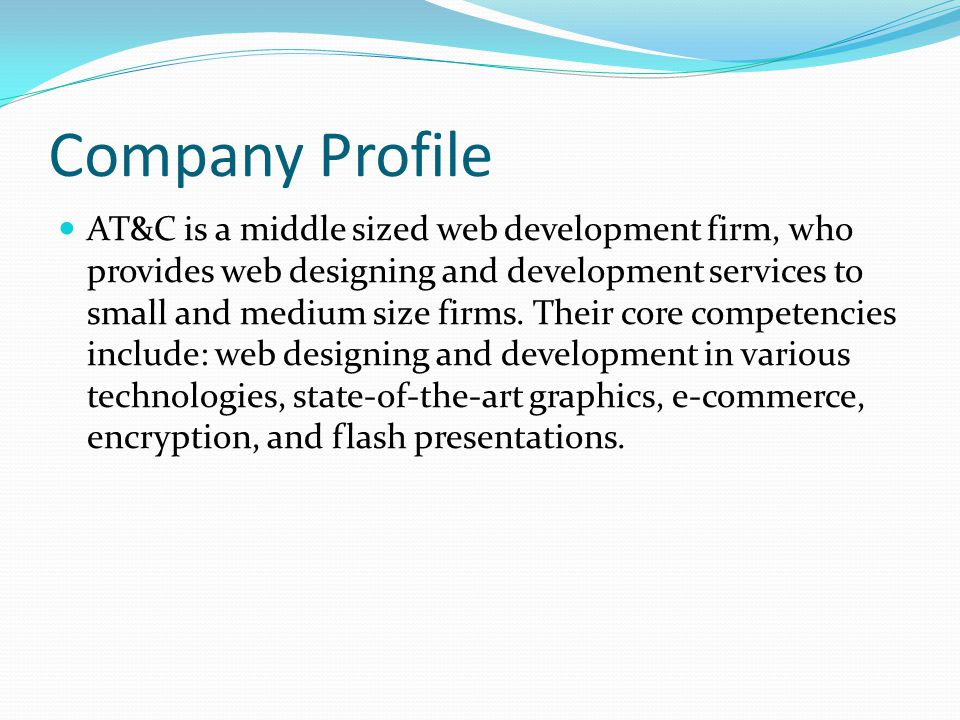 Company Profile AT&C is a middle sized web development firm, who provides web designing and development services to small and medium size firms. Their