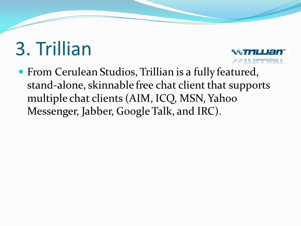 3. Trillian From Cerulean Studios, Trillian is a fully featured, stand-alone, skinnable free chat client that supports multiple chat clients (AIM, ICQ
