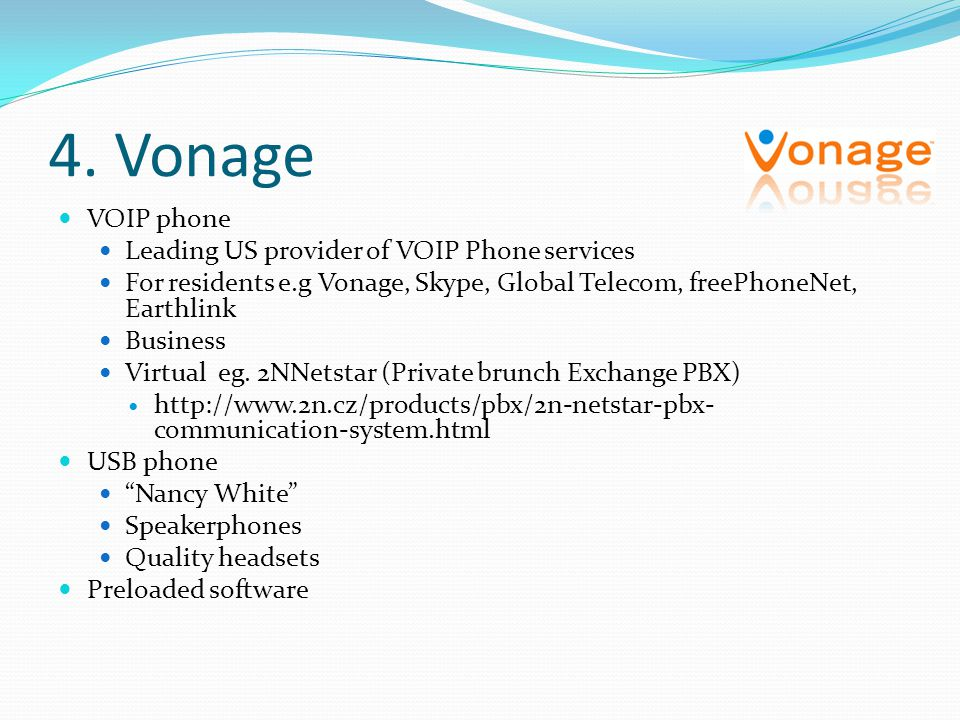 4. Vonage VOIP phone Leading US provider of VOIP Phone services For residents e.g Vonage, Skype, Global Telecom, freePhoneNet, Earthlink Business Virt