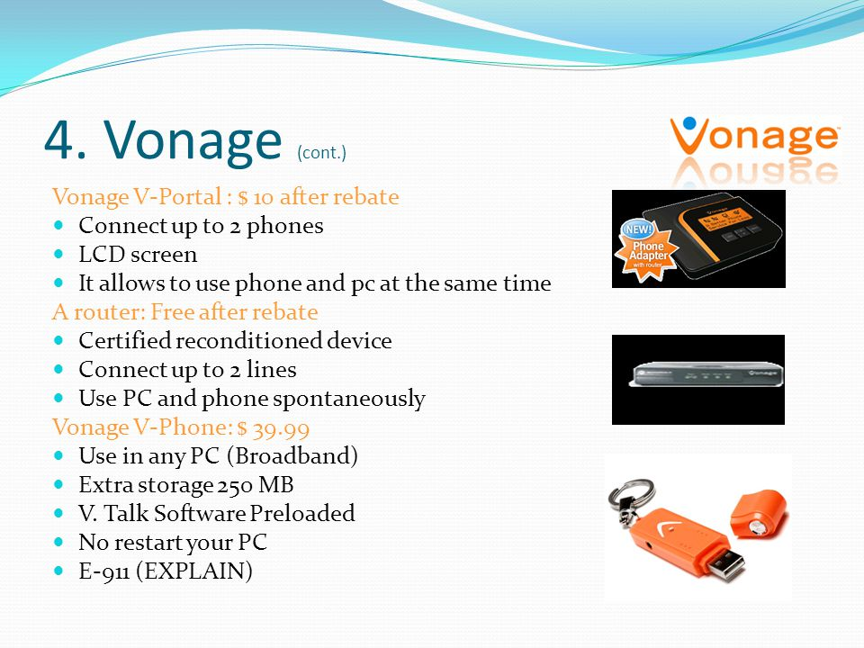 4. Vonage (cont.) Vonage V-Portal : $ 10 after rebate Connect up to 2 phones LCD screen It allows to use phone and pc at the same time A router: Free