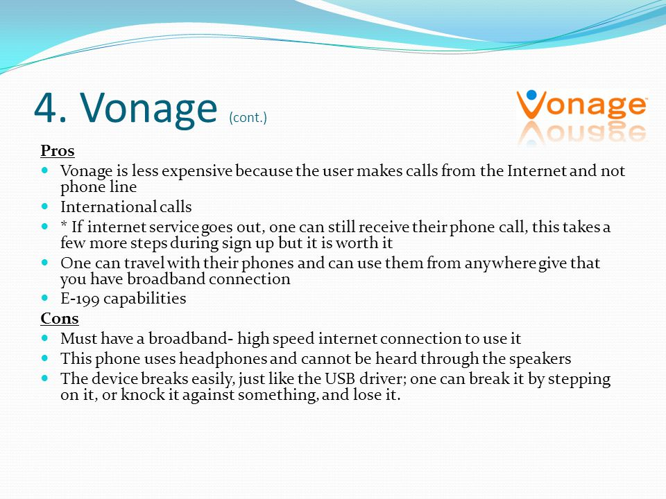 4. Vonage (cont.) Pros Vonage is less expensive because the user makes calls from the Internet and not phone line International calls * If internet se