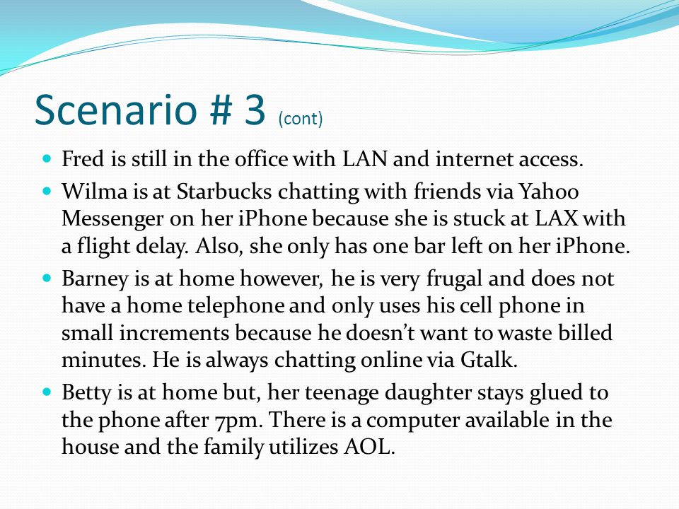 Scenario # 3 (cont) Fred is still in the office with LAN and internet access. Wilma is at Starbucks chatting with friends via Yahoo Messenger on her i