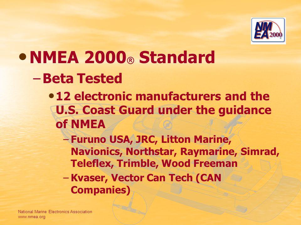 National Marine Electronics Association www.nmea.org NMEA 2000 ® Standard – –Beta Tested 12 electronic manufacturers and the U.S. Coast Guard under th