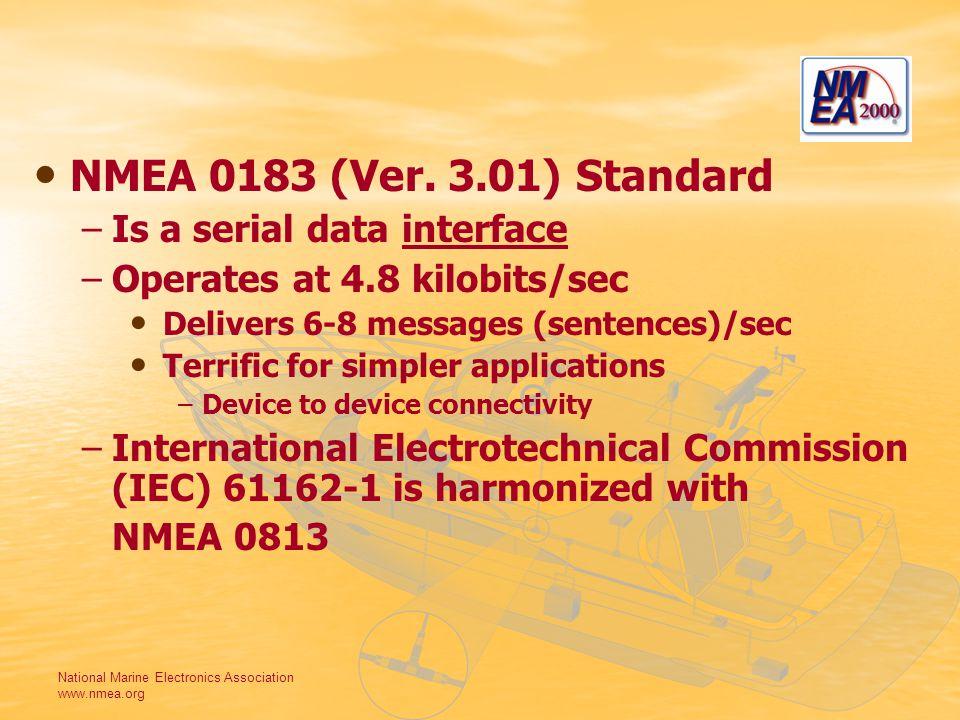 National Marine Electronics Association www.nmea.org NMEA 0183 (Ver. 3.01) Standard – –Is a serial data interface – –Operates at 4.8 kilobits/sec Deli