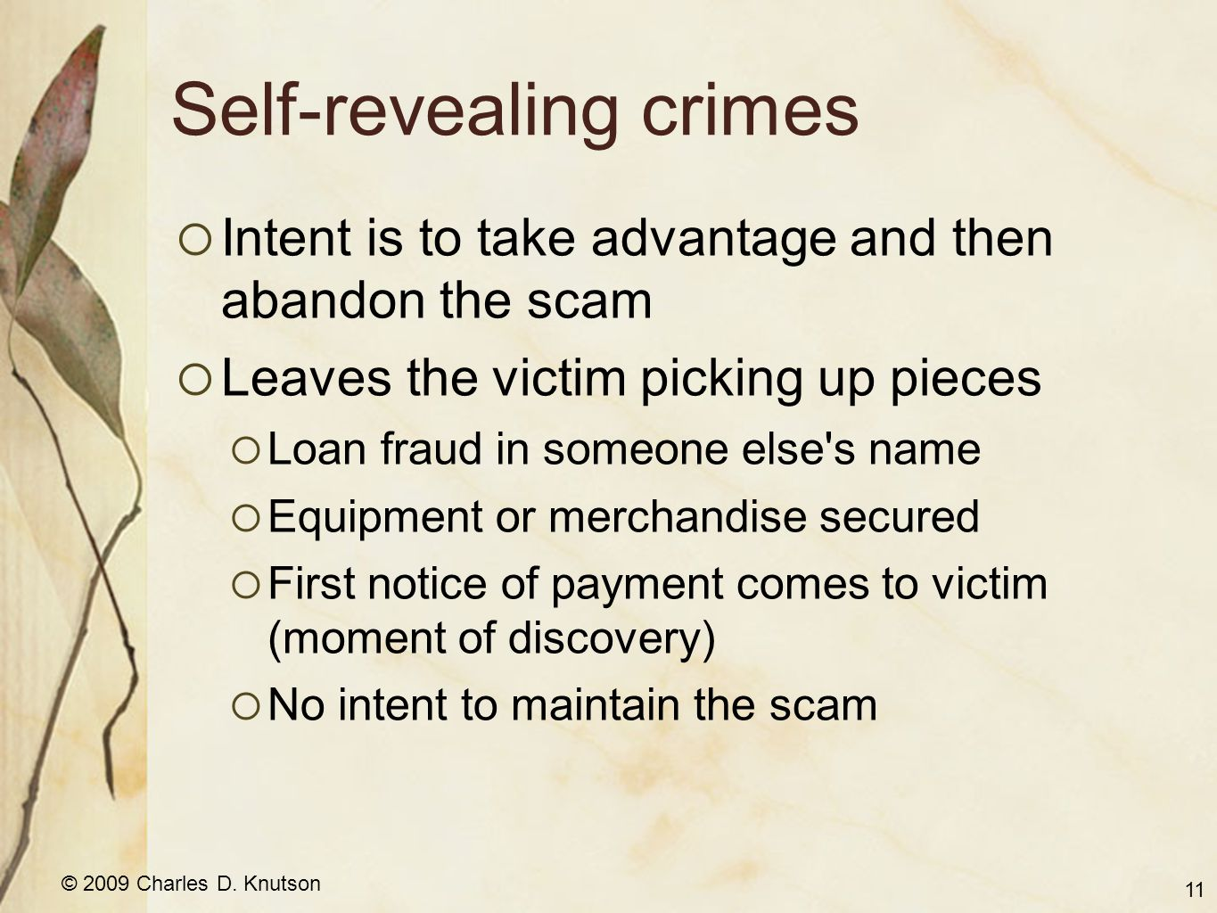 © 2009 Charles D. Knutson Self-revealing crimes Intent is to take advantage and then abandon the scam Leaves the victim picking up pieces Loan fraud i