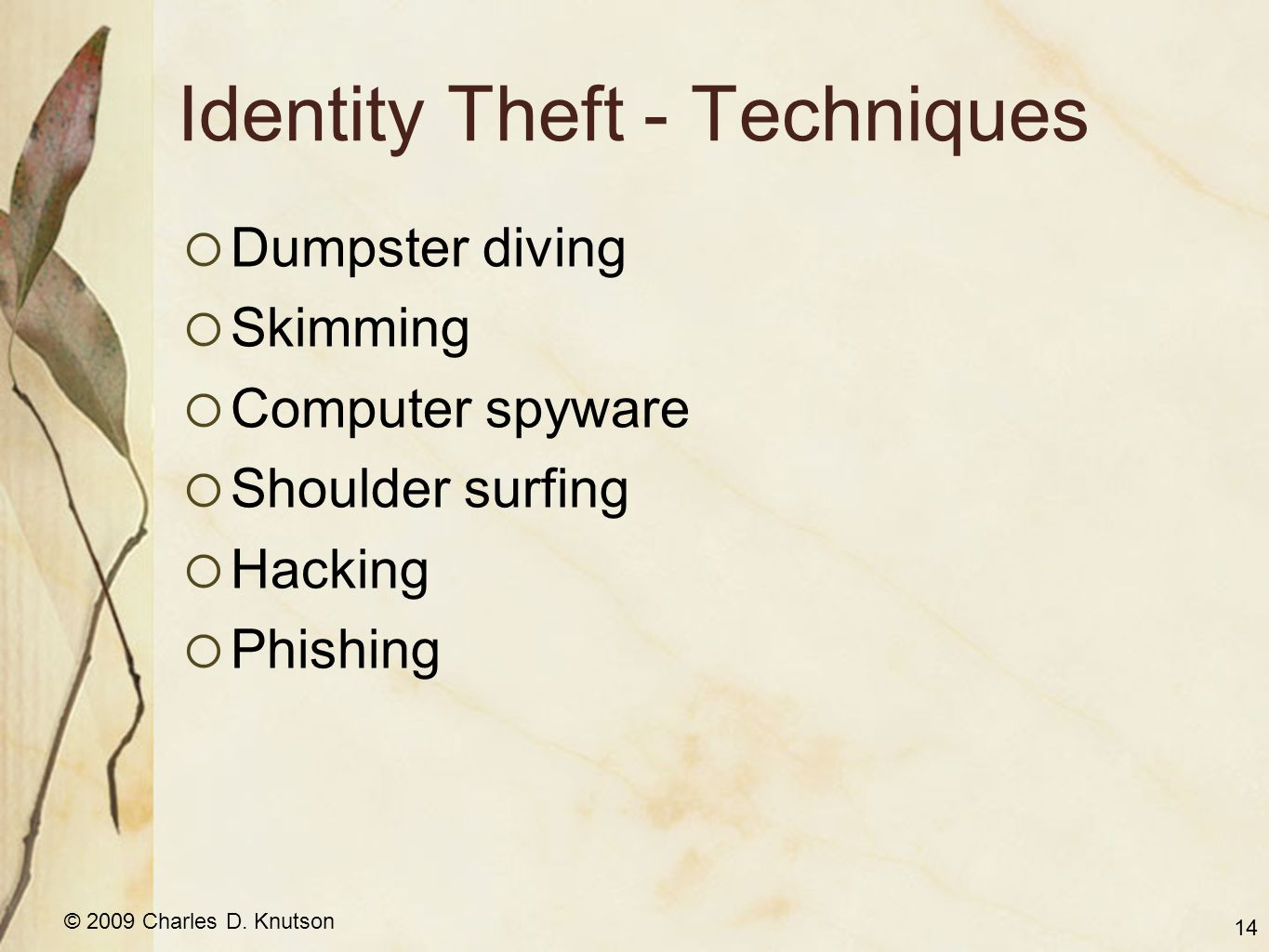 © 2009 Charles D. Knutson Identity Theft - Techniques Dumpster diving Skimming Computer spyware Shoulder surfing Hacking Phishing 14