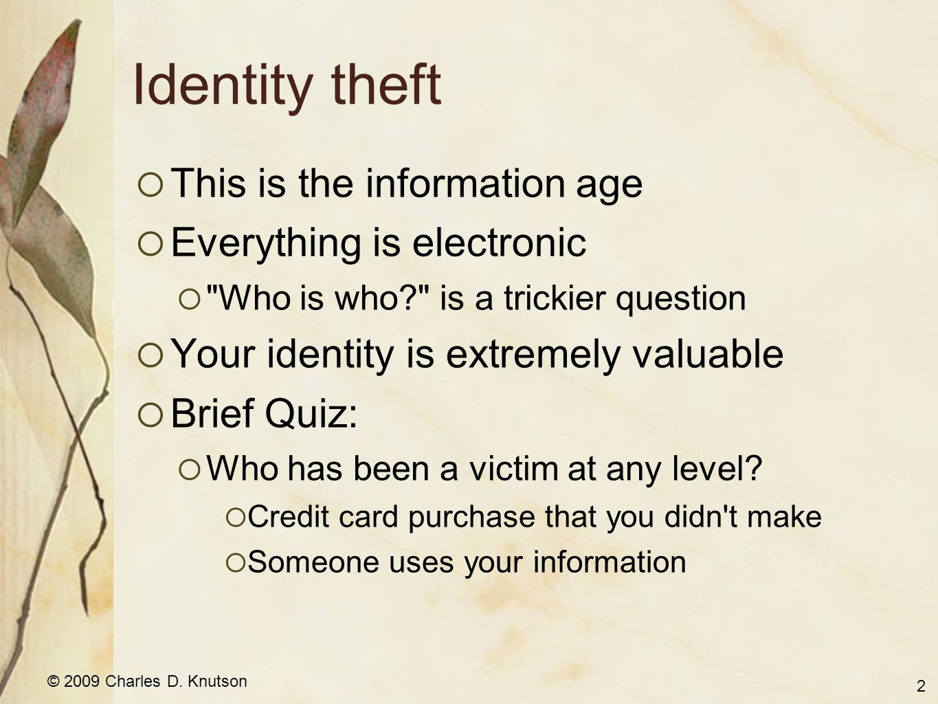 © 2009 Charles D. Knutson Identity theft This is the information age Everything is electronic