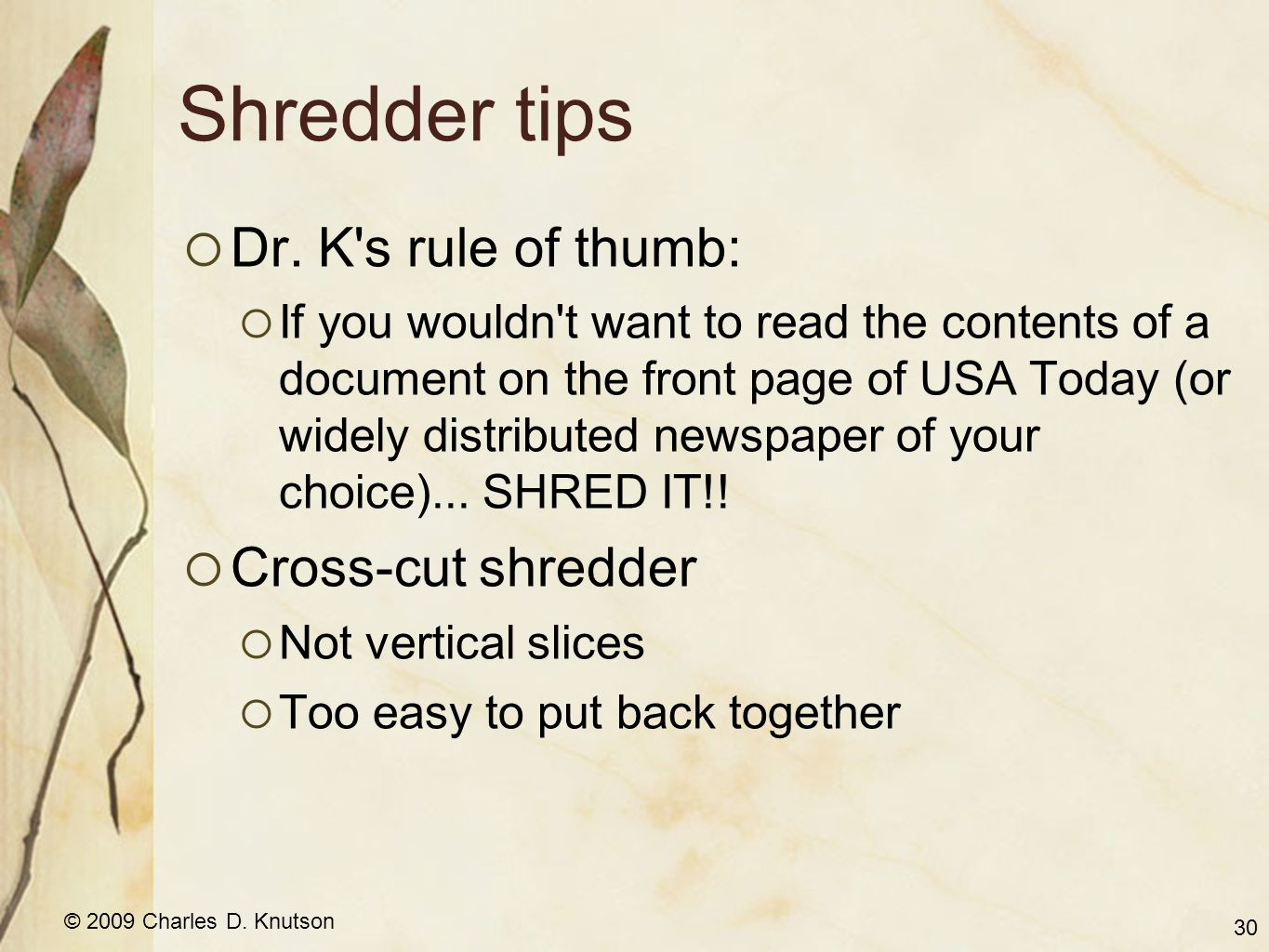 © 2009 Charles D. Knutson Shredder tips Dr. K's rule of thumb: If you wouldn't want to read the contents of a document on the front page of USA Today