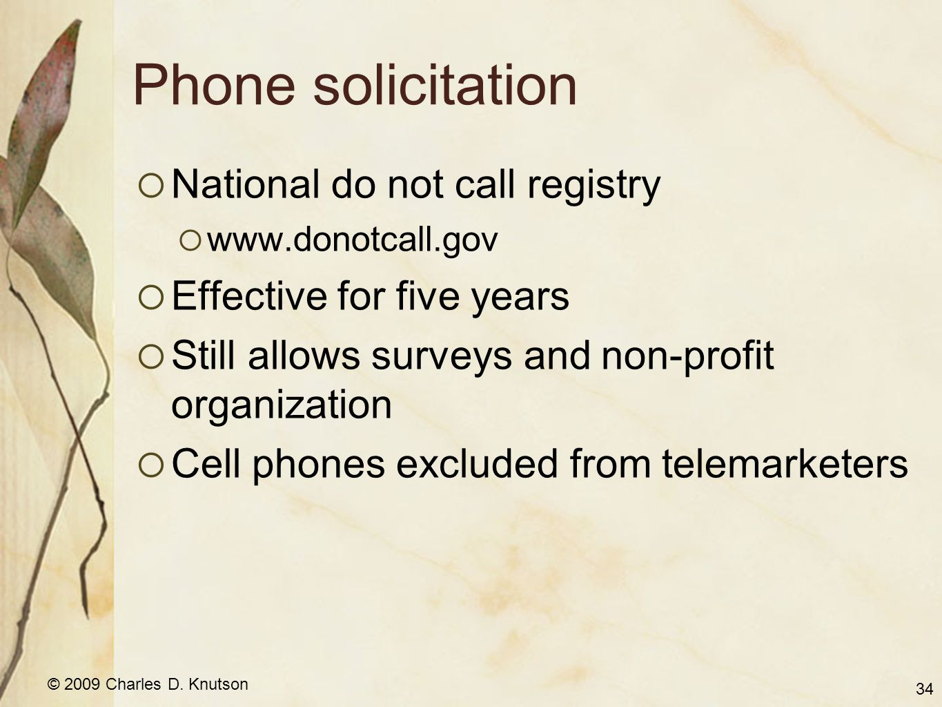 © 2009 Charles D. Knutson Phone solicitation National do not call registry www.donotcall.gov Effective for five years Still allows surveys and non-pro