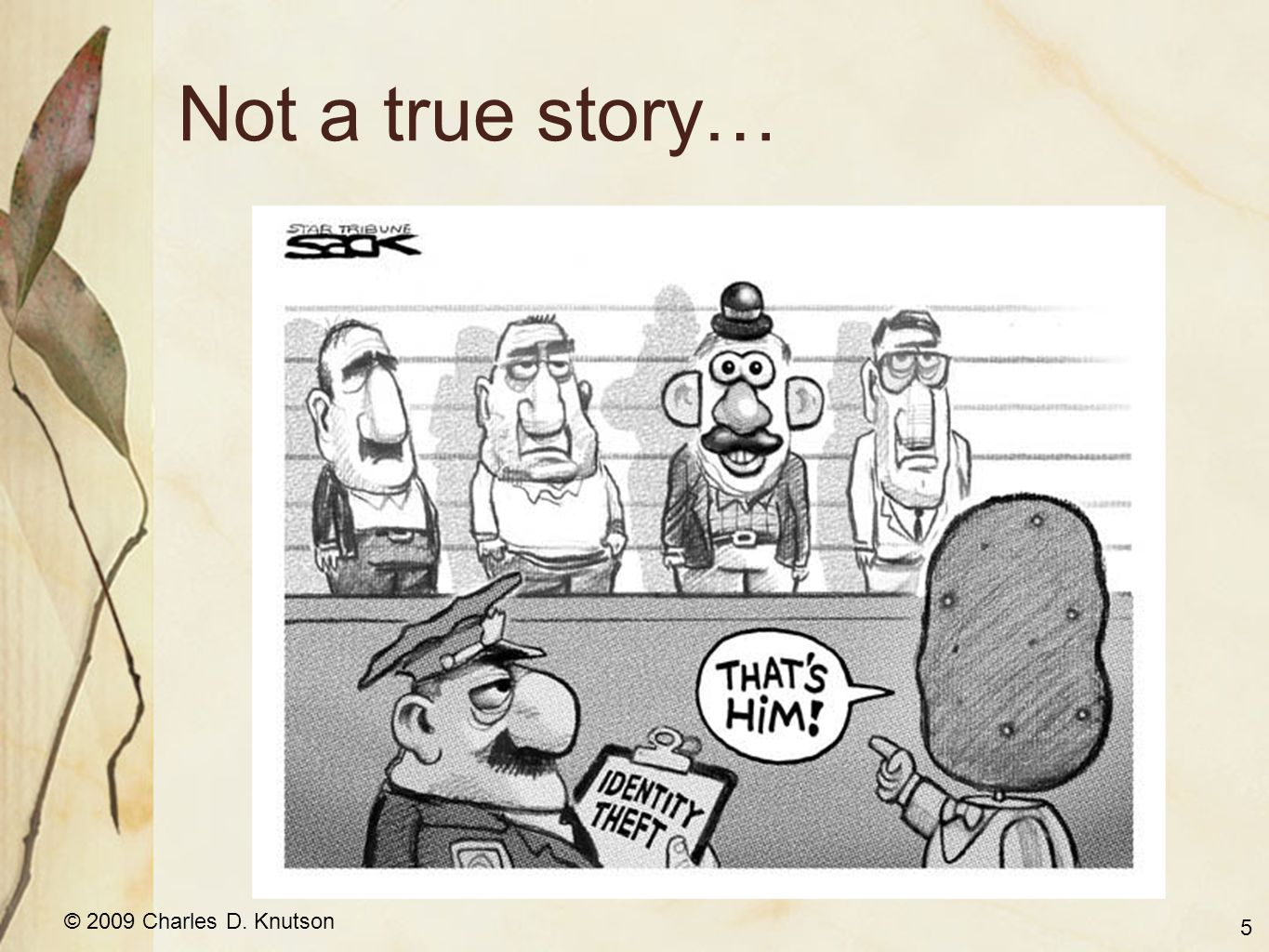 © 2009 Charles D. Knutson Not a true story… 5