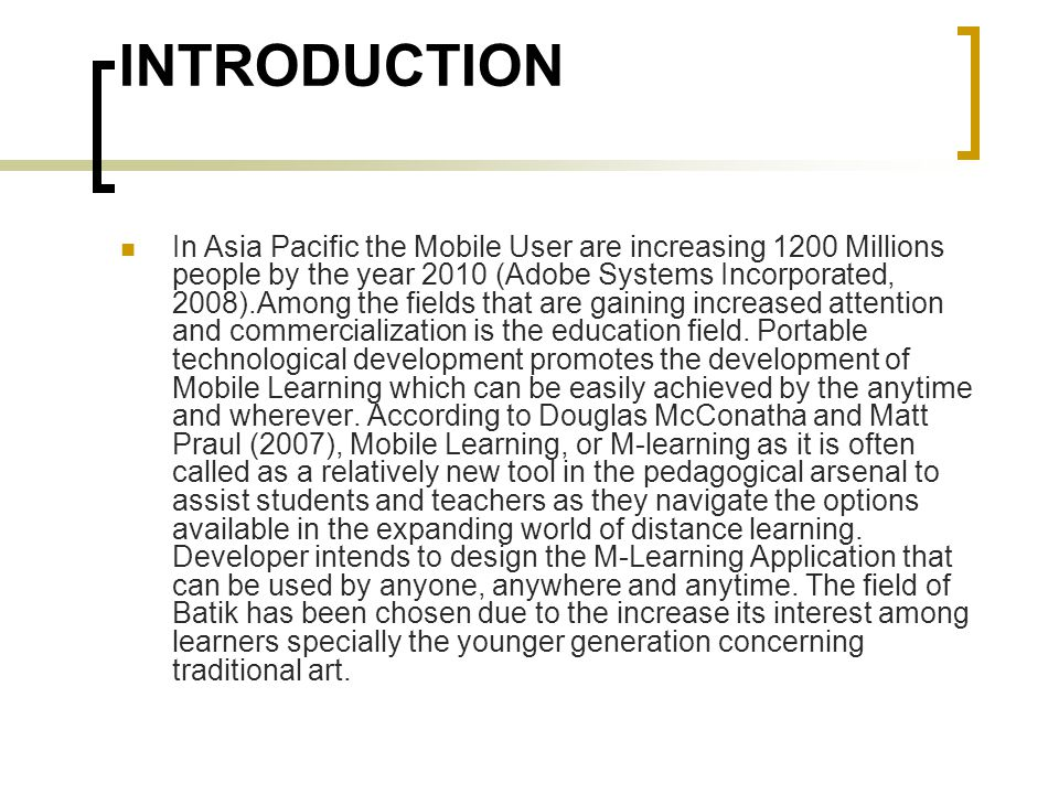 INTRODUCTION In Asia Pacific the Mobile User are increasing 1200 Millions people by the year 2010 (Adobe Systems Incorporated, 2008).Among the fields that are gaining increased attention and commercialization is the education field.