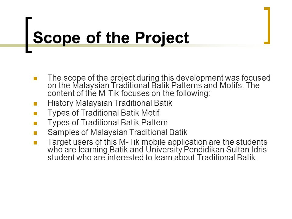 Scope of the Project The scope of the project during this development was focused on the Malaysian Traditional Batik Patterns and Motifs. The content