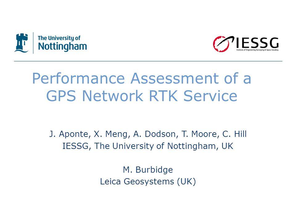 Performance Assessment of a GPS Network RTK Service J. Aponte, X. Meng, A. Dodson, T. Moore, C. Hill IESSG, The University of Nottingham, UK M. Burbid