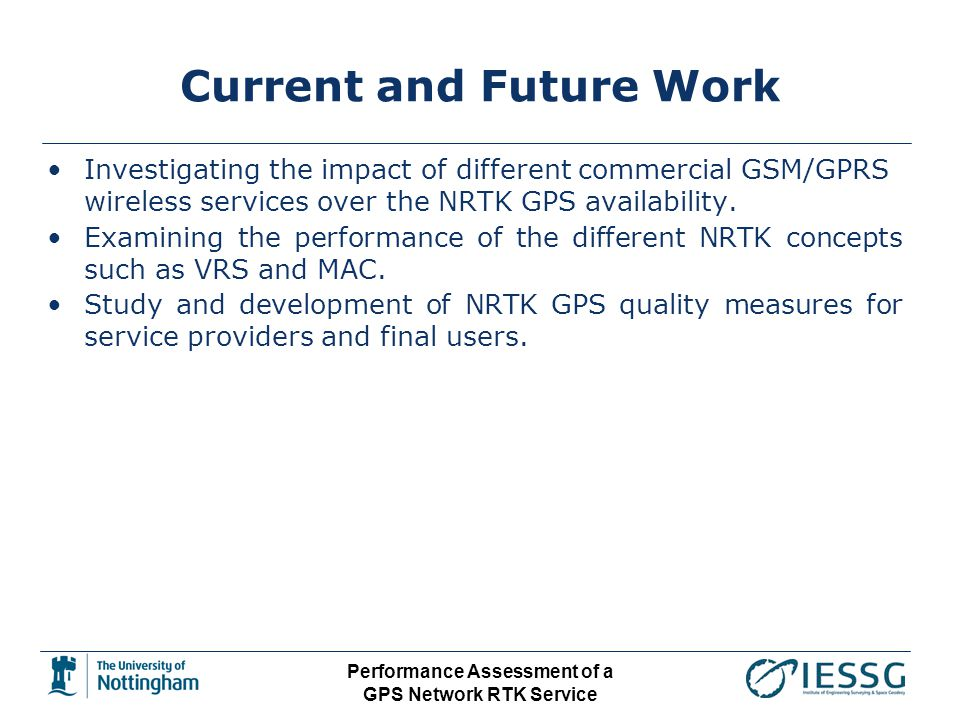 Performance Assessment of a GPS Network RTK Service Current and Future Work Investigating the impact of different commercial GSM/GPRS wireless service