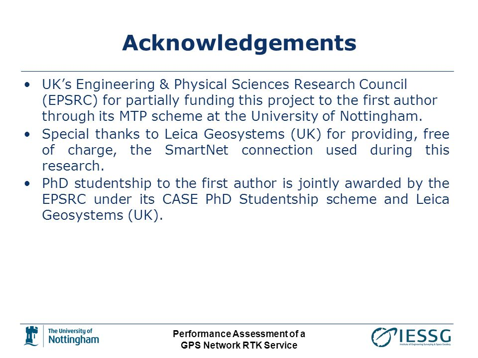 Performance Assessment of a GPS Network RTK Service Acknowledgements UKs Engineering & Physical Sciences Research Council (EPSRC) for partially funding this project to the first author through its MTP scheme at the University of Nottingham.