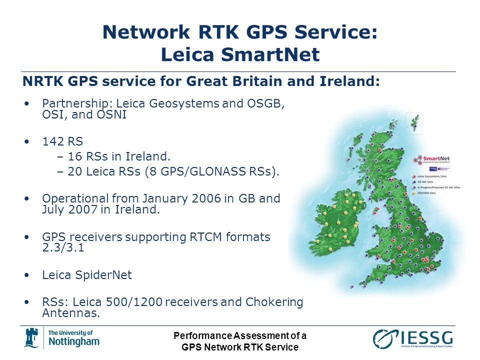 Performance Assessment of a GPS Network RTK Service Network RTK GPS Service: Leica SmartNet Partnership: Leica Geosystems and OSGB, OSI, and OSNI 142