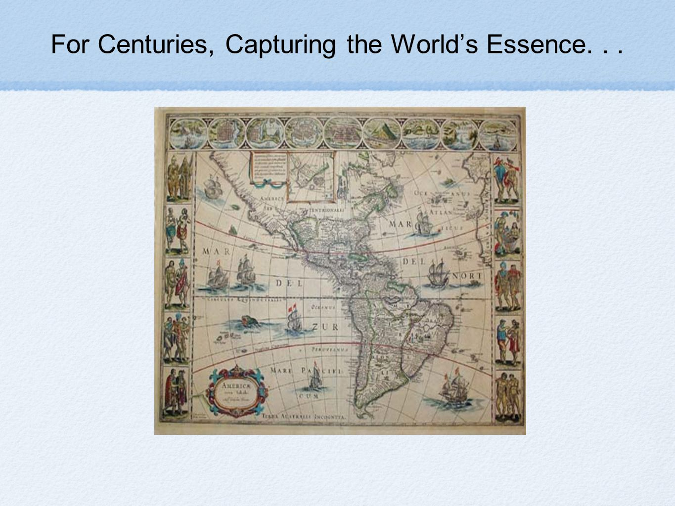 For Centuries, Capturing the Worlds Essence...