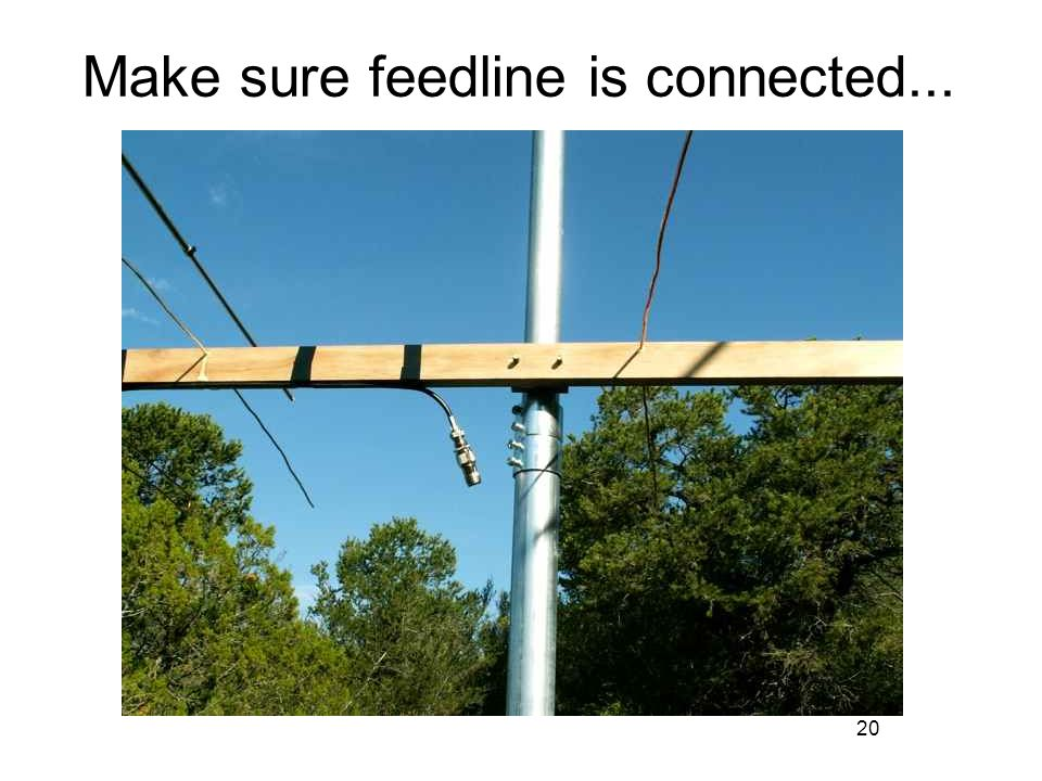 20 Make sure feedline is connected...