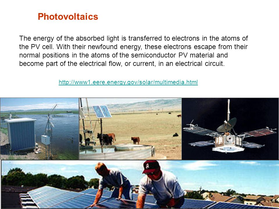 Photovoltaics The energy of the absorbed light is transferred to electrons in the atoms of the PV cell.