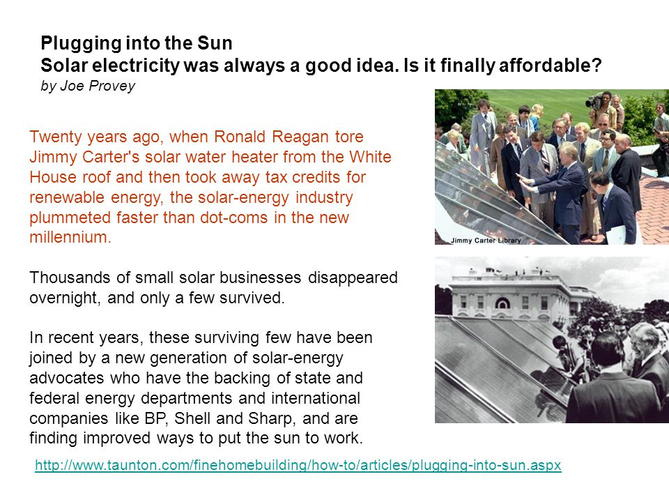 Twenty years ago, when Ronald Reagan tore Jimmy Carter s solar water heater from the White House roof and then took away tax credits for renewable energy, the solar-energy industry plummeted faster than dot-coms in the new millennium.