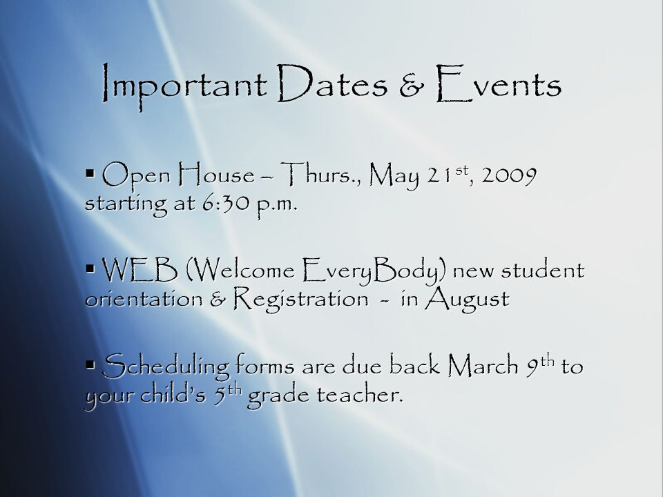 Important Dates & Events Open House – Thurs., May 21 st, 2009 starting at 6:30 p.m.