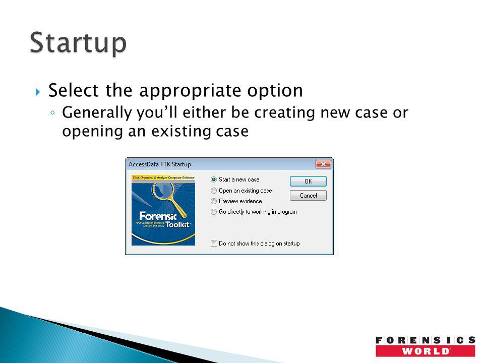 Select the appropriate option Generally youll either be creating new case or opening an existing case