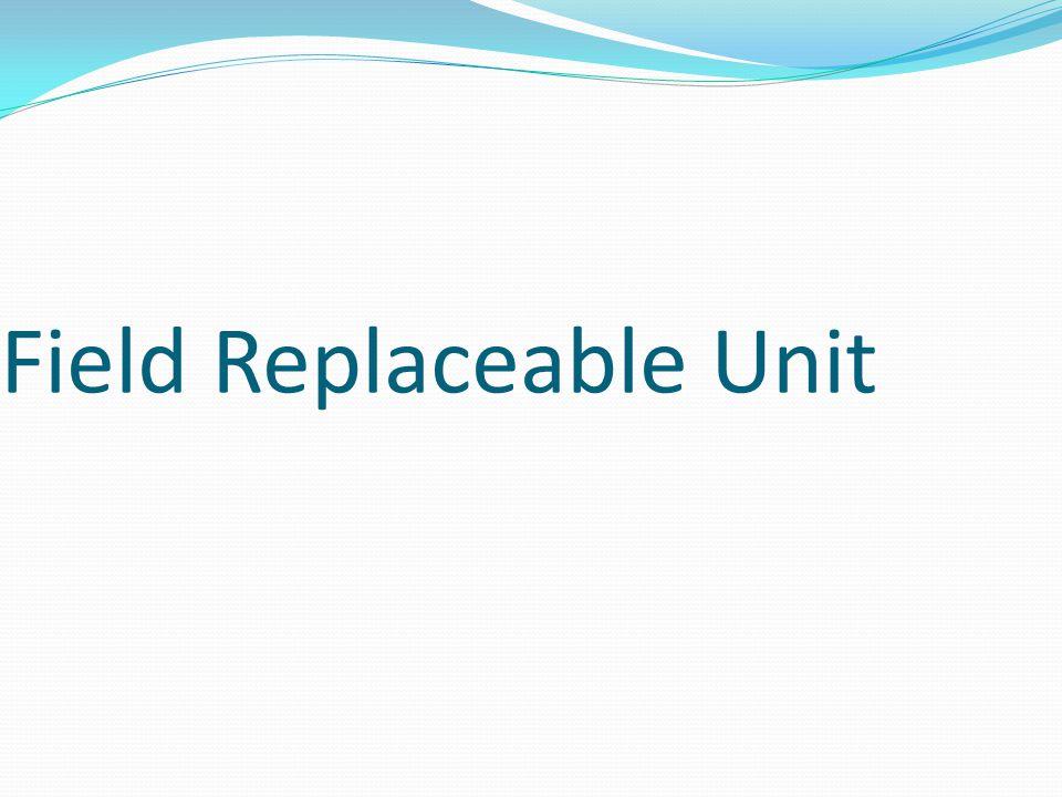 Field Replaceable Unit