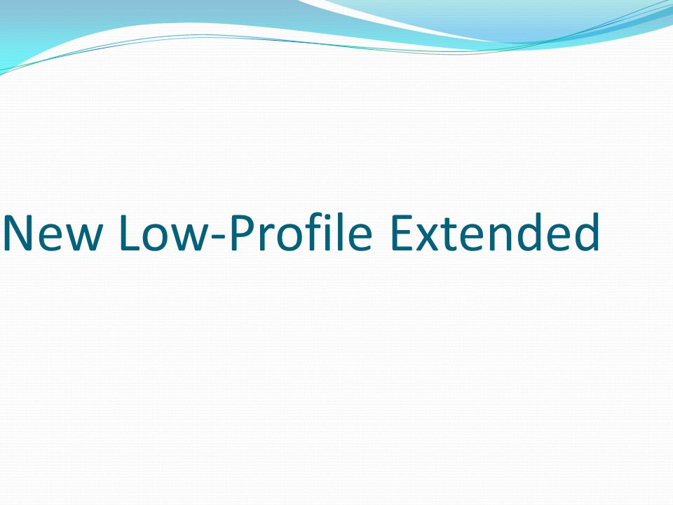 New Low-Profile Extended
