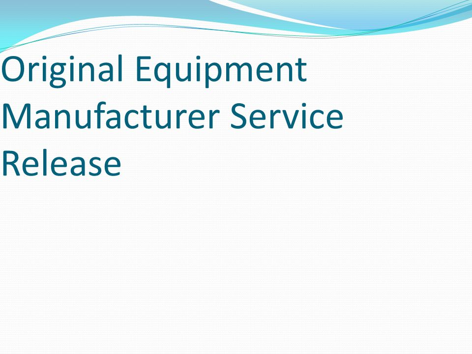 Original Equipment Manufacturer Service Release