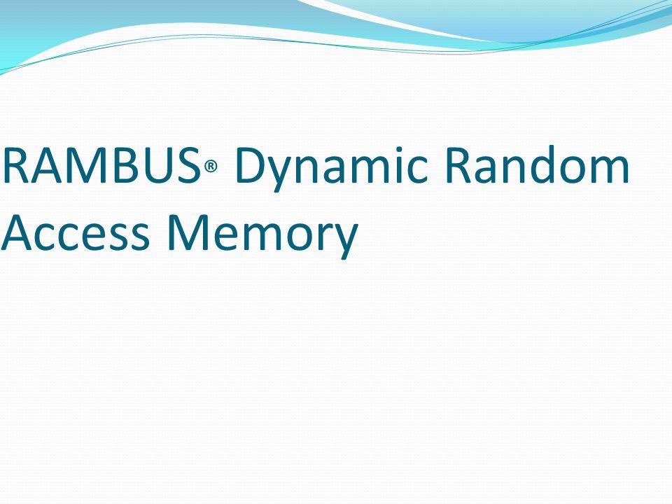 RAMBUS ® Dynamic Random Access Memory