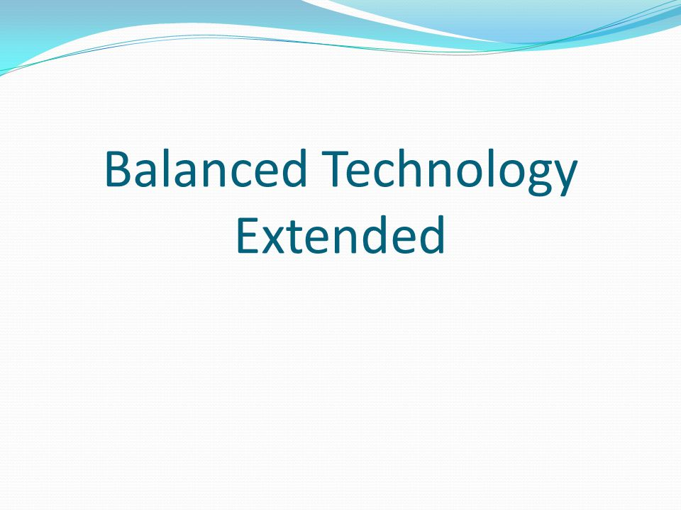 Balanced Technology Extended