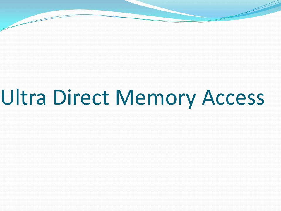Ultra Direct Memory Access