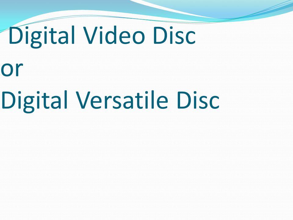 Digital Video Disc or Digital Versatile Disc