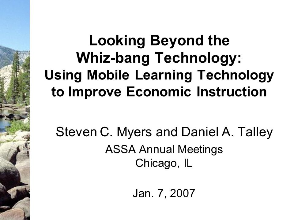 Looking Beyond the Whiz-bang Technology: Using Mobile Learning Technology to Improve Economic Instruction Steven C.