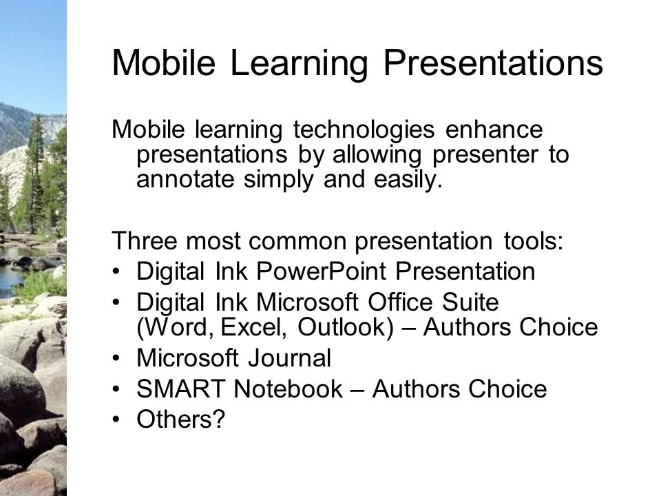 Mobile Learning Presentations Mobile learning technologies enhance presentations by allowing presenter to annotate simply and easily.