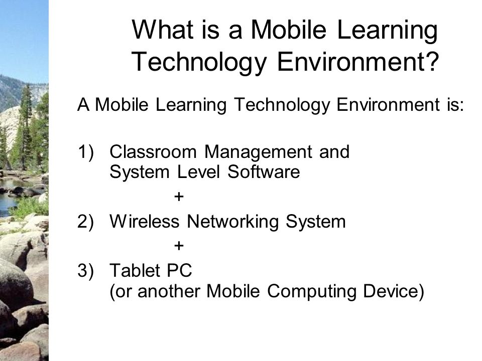 Wireless Network Mobile devices (Tablet PCs) Course management and other system level software Figure 1: Three Key Components of a Mobile Learning Technology Environment