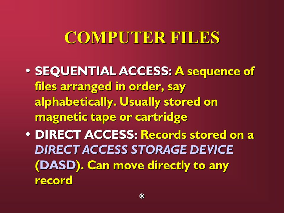COMPUTER FILES SEQUENTIAL ACCESS: A sequence of files arranged in order, say alphabetically.