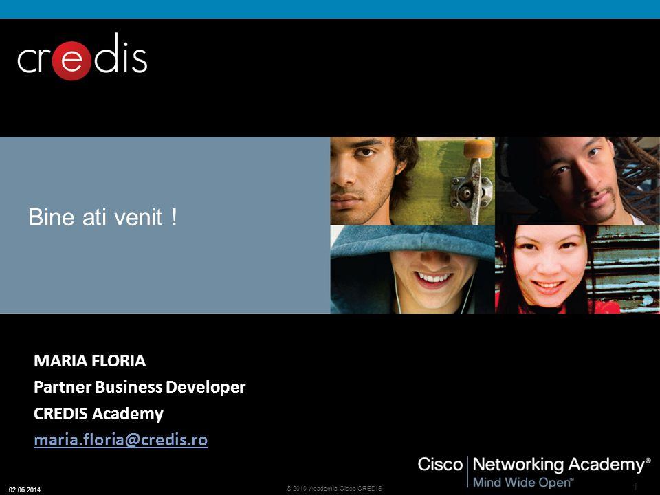 11 © 2010 Academia Cisco CREDIS 02.06.2014 Bine ati venit .