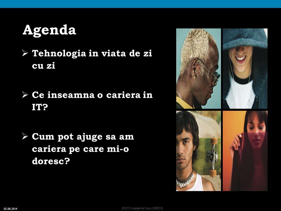 2 © 2010 Academia Cisco CREDIS 02.06.2014 Agenda Tehnologia in viata de zi cu zi Ce inseamna o cariera in IT.