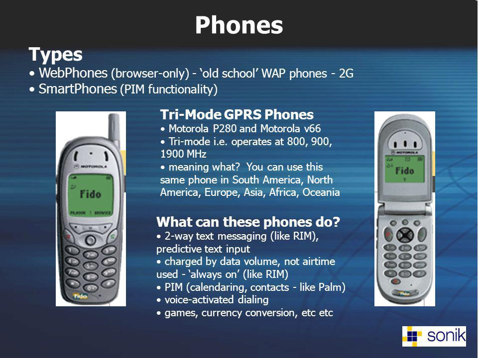 Phones Types WebPhones (browser-only) - old school WAP phones - 2G SmartPhones (PIM functionality) Tri-Mode GPRS Phones Motorola P280 and Motorola v66 Tri-mode i.e.